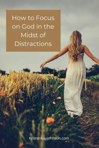 How to Focus on God in the Midst of Distractions